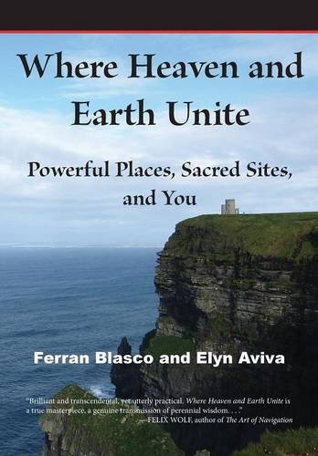 Where Heaven and Earth Unite: Powerful Places, Sacred Sites, and You