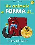 Scarica Libro Un animale a forma di Il libro delle forme Ediz a colori (PDF,EPUB,MOBI) Online Italiano Gratis