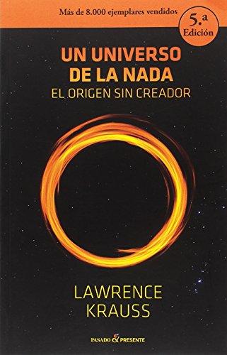 Un Universo de la Nada, El Origen Sin creator, Colección Ensayo (Pasado Presente) por Lawrence Krauss