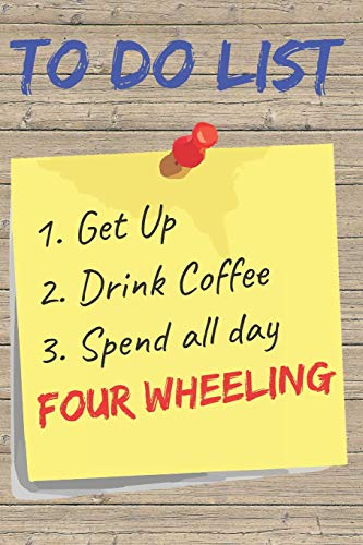To Do List Four Wheeling Blank Lined Journal Notebook: A daily diary, composition or log book, gift idea for people who love to go four wheeling!!