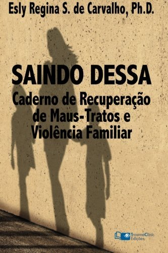 Saindo Dessa: Caderno de Recupera??o de Maus-Tratos e a Viol?ncia Familiar (Portuguese Edition) by Esly Regina Souza de Carvalho PhD (2015-01-15)