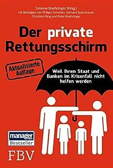 Der private Rettungsschirm: Weil Ihnen Staat und Banken im Krisenfall nicht helfen werden von [Boehringer, Peter]