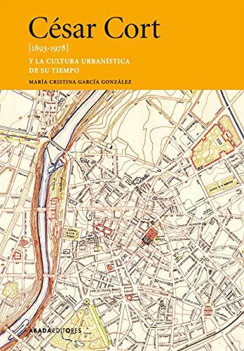 César Cort. 1893 - 1978 (Lecturas de historia del arte y la arquitectura)