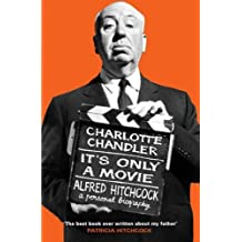 It's Only a Movie: Alfred Hitchcock A Personal Biography by Charlotte Chandler (2006-01-03)