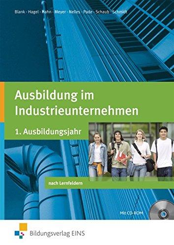 Ausbildung im Industrieunternehmen / Ausgabe nach Ausbildungsjahren: Ausbildung im Industrieunternehmen, 1. Ausbildungsjahr, m. CD-ROM (Lehr-/Fachbuch)
