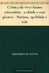 Crônica do viver baiano seiscentista - a cidade e seus pícaros - Mariana apelidada a rola (Portuguese Edition)