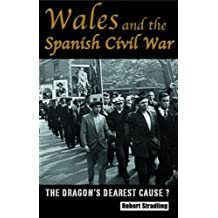 Wales and the Spanish Civil War: The Dragon's Dearest Cause by Robert Stradling (2004-10-11)