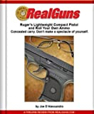 Real Guns: Ruger's Lightweight Compact Pistol and Roll Your Own Ammo (Article Reprint) (RealGuns Book 2)