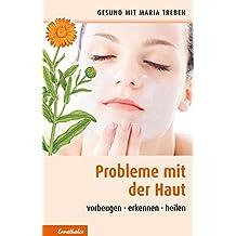 Probleme mit der Haut: Vorbeugen - erkennen - heilen (Gesund mit Maria Treben)