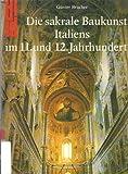Die sakrale Baukunst Italiens im 11. und 12. Jahrhundert - Günter Brucher