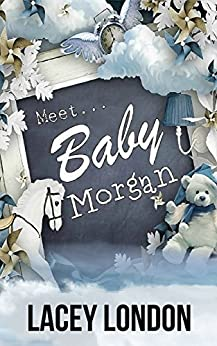 Meet Baby Morgan: A new mother, a new home and a new neighbour with a sizzling secret. (Clara Andrews Book 5) by [London, Lacey]