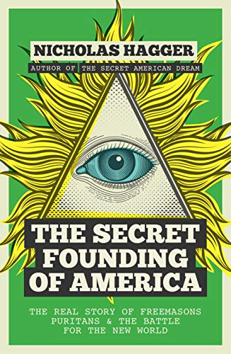 The Secret Founding of America: The Real Story of Freemasons, Puritans, and the Battle for the New World (America's Destiny Series, Band 1) (Secret Destiny Of America)