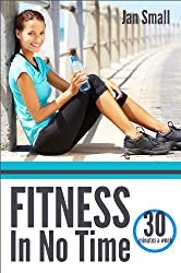 Fitness In No Time - Get Results in 30 Minutes A Week