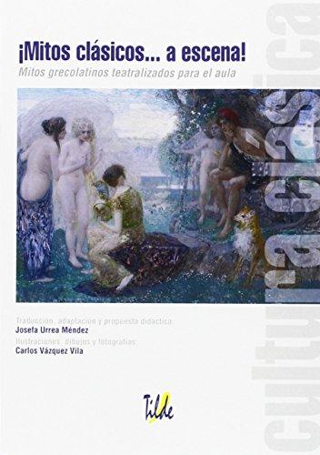 ¡Mitos clásicos--? a escena! : mitos grecolatinos teatralizados para el aula