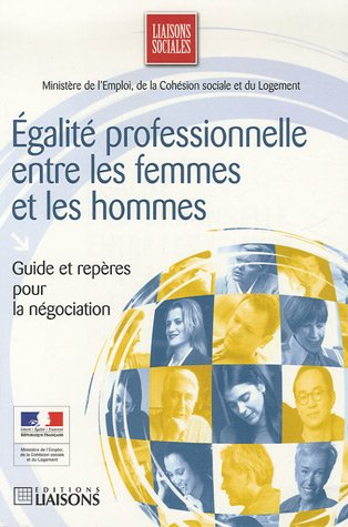 Egalité professionnelle entre les femmes et les hommes : Guide et repères pour la négociation par Catherine Laret-Bedel, Agnès de Maulmont