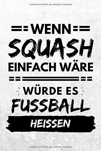 Wenn Squash einfach wäre würde es Fußball heißen: Notizbuch liniert | 15 x 23cm (ca. A5) | 126 Seiten