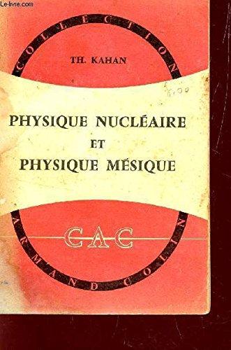 PHYSIQUE NUCLEAIRE ET PHYSIQUE MESIQUE / COLLECTION ARMAND COLIN.