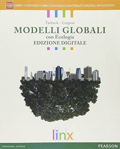 Modelli globali con ecologia. Con Il rischio sismico. Per le Scuole superiori. Con e-book. Con espansione online
