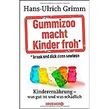 Gummizoo macht Kinder froh, krank und dick dann sowieso: Kinderernährung - was gut ist und was schädlich