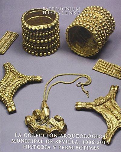 La colección arqueológica municipal de Sevilla: 1886-2014: Historia y perspectivas (Patrimonium Hispalense)