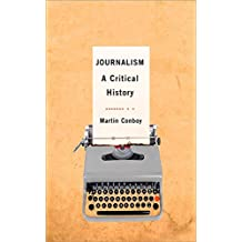 By Martin Conboy Journalism: A Critical History (1st Edition)