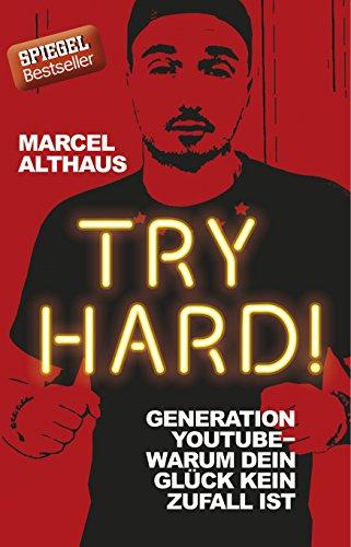 Try Hard!: Generation YouTube - Warum dein Glück kein Zufall ist das Buch von Marcel Althaus - Preise vergleichen & online bestellen