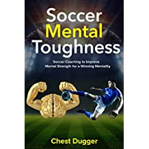 Soccer Mental Toughness: Soccer Coaching to Improve Mental Toughness for a Winning Mentality (English Edition)