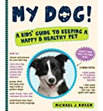 [( My Dog!: A Kid's Guide to Keeping a Happy and Healthy Pet )] [by: Michael J. Rosen] [Oct-2011]