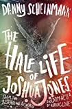 The Half Life of Joshua Jones by Danny Scheinmann (2016-03-24) bei Amazon kaufen