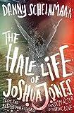 The Half Life of Joshua Jones by Danny Scheinmann (2016-03-24) bei Amazon kaufen