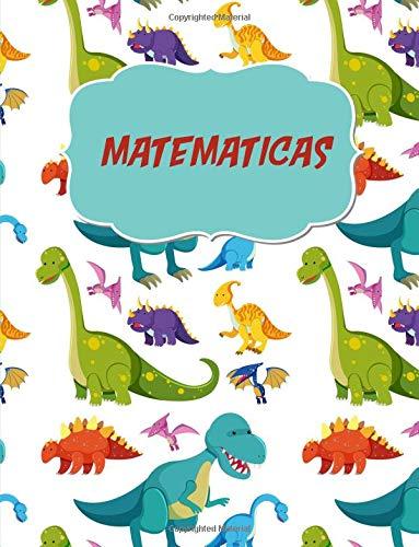 Matematicas Cuaderno Escolar Asignatura de Matematicas Dinosaurio: Libreta Cuadriculada Dinosaurios para apuntes escolares/ Ideal para practicar ... Hoja cuadros 0.5 in /120 paginas/8.5 x 11 in por Casa Poblana Journals