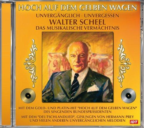 Hoch auf dem gelben Wagen: Unvergänglich, unvergessen Walter Scheel - Das musikalische Vermächtnis (Wagen Markt)