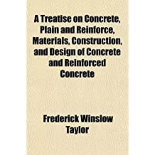 [{ A Treatise on Concrete, Plain and Reinforce, Materials, Construction, and Design of Concrete and Reinforced Concrete By Taylor, Frederick Winslow ( Author ) Jan - 02- 2010 ( Paperback ) } ]