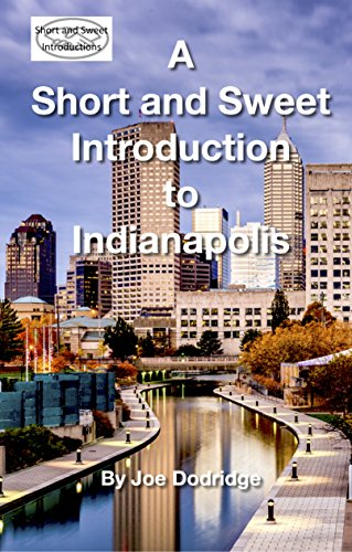 A Short and Sweet Introduction to Indianapolis: a travel guide for Indianapolis (Short and Sweet Introductions Book 4) (English Edition)