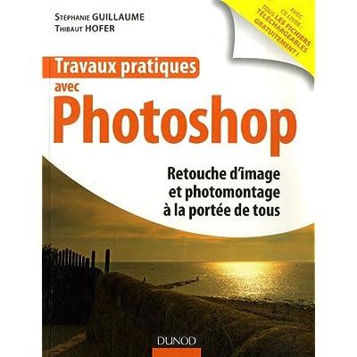 Travaux pratiques avec Photo : Retouche d'image et photomontage à la portée de tous