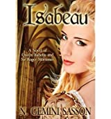 Isabeau, a Novel of Queen Isabella and Sir Roger Mortimer Sasson, N Gemini ( Author ) Sep-07-2010 Paperback