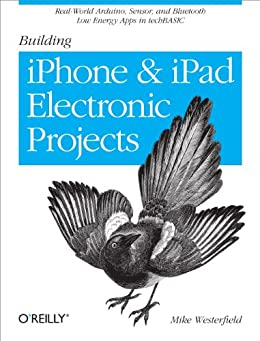 Building iPhone and iPad Electronic Projects: Real-World Arduino, Sensor, and Bluetooth Low Energy Apps in techBASIC von [Westerfield, Mike]