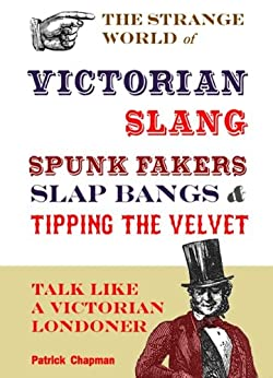 Spunk Fakers, Slap Bangs and Tipping the Velvet by [Chapman, Patrick]