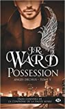 Anges déchus, Tome 5 : Possession de J.R. Ward ( 19 juin 2014 )