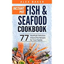 Instant Pot Fish & Seafood Cookbook: 77 Healthy&Delicious Instant Pot Recipes for Your Family (English Edition)