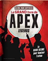 Le grand livre de Apex legends par  Anonyme