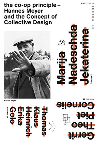 the-coop-principle-hannes-meyer-and-the-concept-of-collective-design-edition-bauhaus