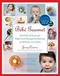 B�b� Gourmet: 100 French-Inspired Bab...