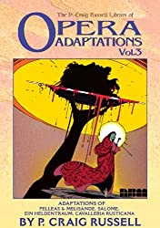 The P. Craig Russell Library of Opera Adaptations, Volume 3: Adaptations of Pelleas & Melisande, Salome, Ein Heldentraum, Cavalleria Rusticana by P. Craig Russell (2004-06-01)