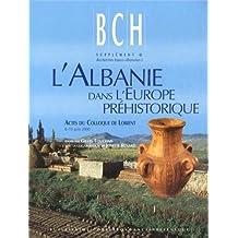 L'Albanie dans l'Europe préhistorique : Actes du colloque de Lorient, 8-10 juin 2000 (Bch Supp 42)