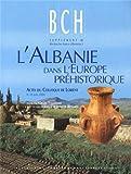 L'Albanie dans l'Europe préhistorique : Actes du colloque de Lorient, 8-10 juin 2000