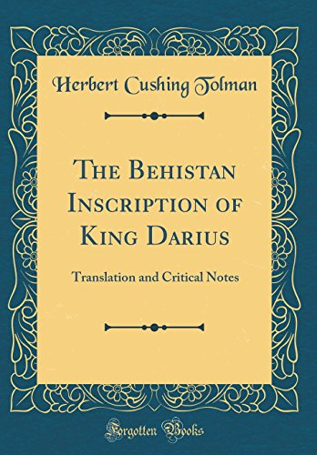 The Behistan Inscription of King Darius: Translation and Critical Notes (Classic Reprint)