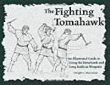 The Fighting Tomahawk: An Illustrated Guide to Using the Tomahawk and Long Knife as Weapons by Dwight C. McLemore (2004-05-01)
