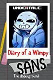 Undertale: Diary of a Wimpy Sans The Underground: An Unofficial Undertale Book Fan Fiction (Undertale Diaries)