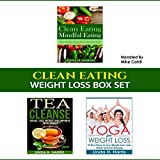 Clean Eating: Weight Loss Box Set: Clean Eating Recipes, Tea Cleanse, and Yoga for Weight Loss: Weight Loss Diet and Workout Plans, Book 2